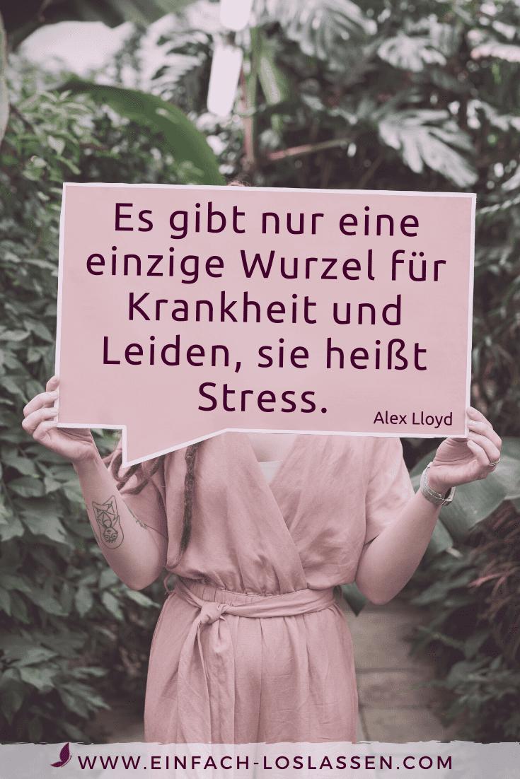 Es gibt nur eine einzige Wurzel für Krankheit und Leiden, sie heißt Stress. - Alex Lloyd